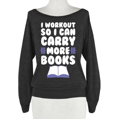 I workout so I can carry more books! The perfect shirt for when you're lifting weights at the gym, lifting books, or doing some heavy reading! This funny book is sure to get laughs from book lovers and gym goers alike. Flaunt your book nerd style with this design, available in tees and tanks as well.