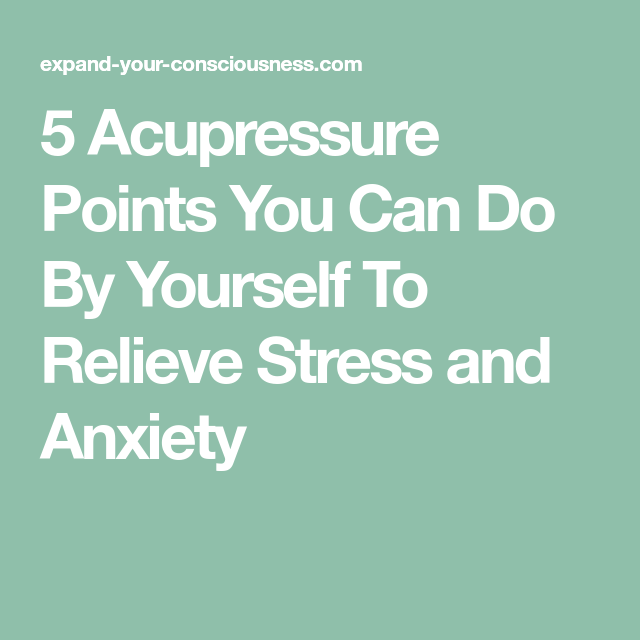 5 acupressure points you can do by yourself to relieve stress and acupuncture 5 acupressure points you can do by yourself solutioingenieria Choice Image