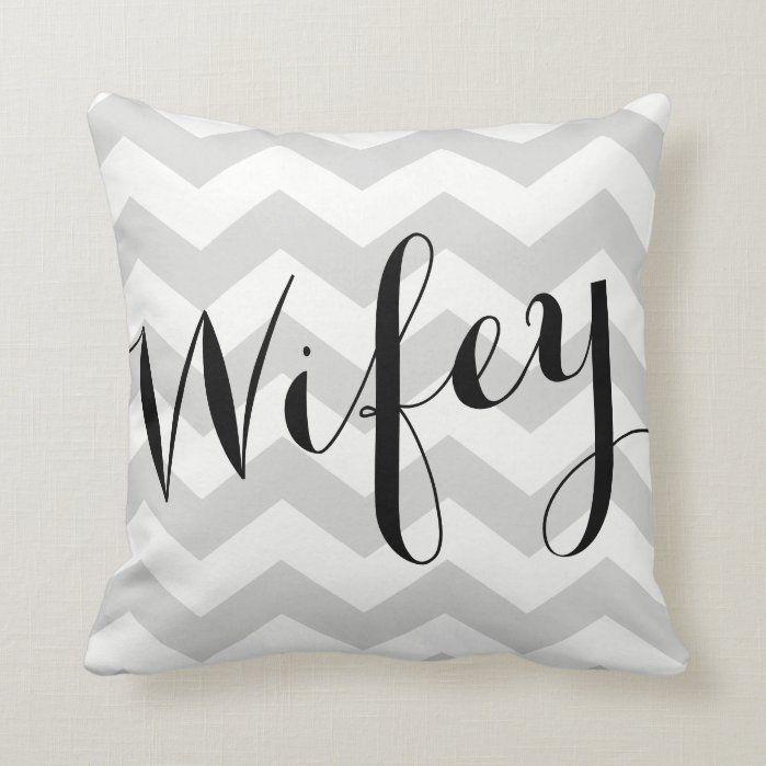 Chevron Gray Wife Pillow - Wifey Pillow