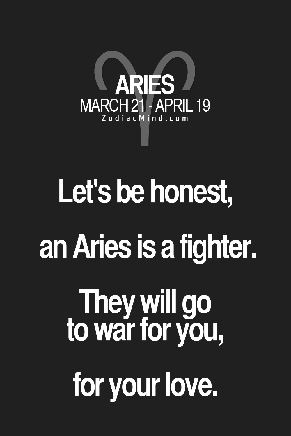 Let's be honest, an Aries is a fighter, They will go to