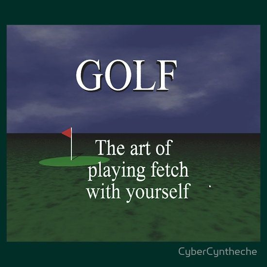 Golf- The art of playing fetch with yourself... #Golf #Humor  It's about more than golfing,  boating,  and beaches;  it's about a lifestyle  KW  http://pamelakemper.com