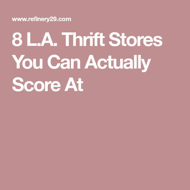 5652ce275 8 L.A. Thrift Stores You Can Actually Score At