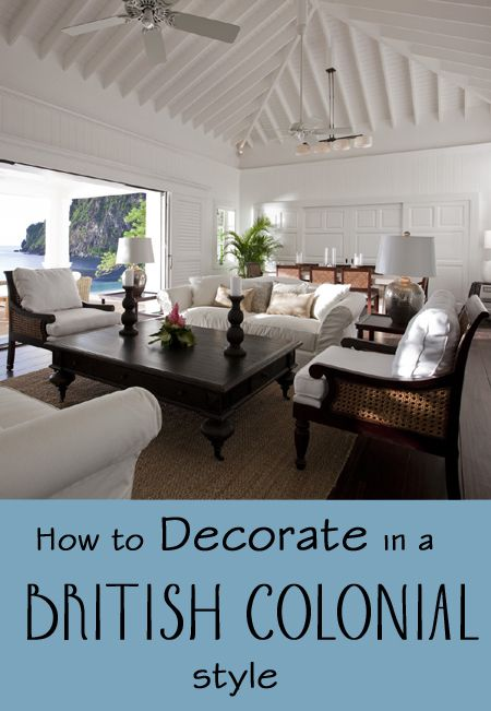 British colonial style decorating was created when british citizens went to live in africa india
