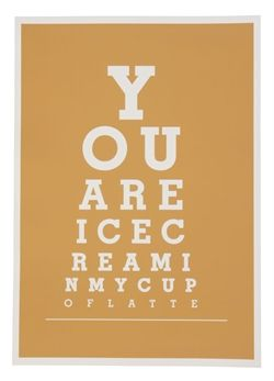 You are Ice Cream in my cup of Latte Eyechart A3
