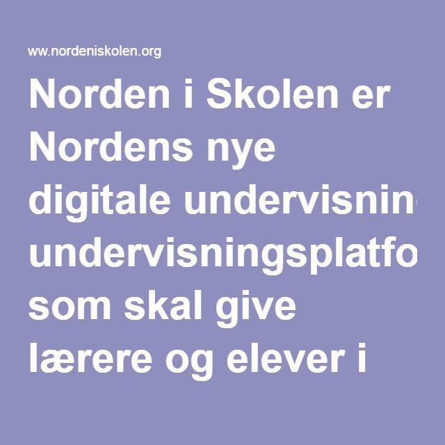 Norden i Skolen er Nordens nye digitale undervisningsplatform, som skal give lærere og elever i grundskolen og gymnasiet helt nye muligheder for at arbejde med sprog og nabosprogforståelse.