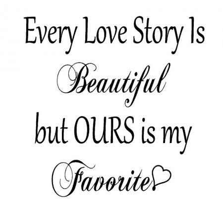 Our Love Story Is My Favorite Quotes And Stuff Love Love Story