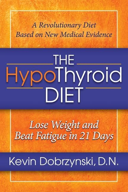 The Hypothyroid Diet : Lose Weight and Beat Fatigu