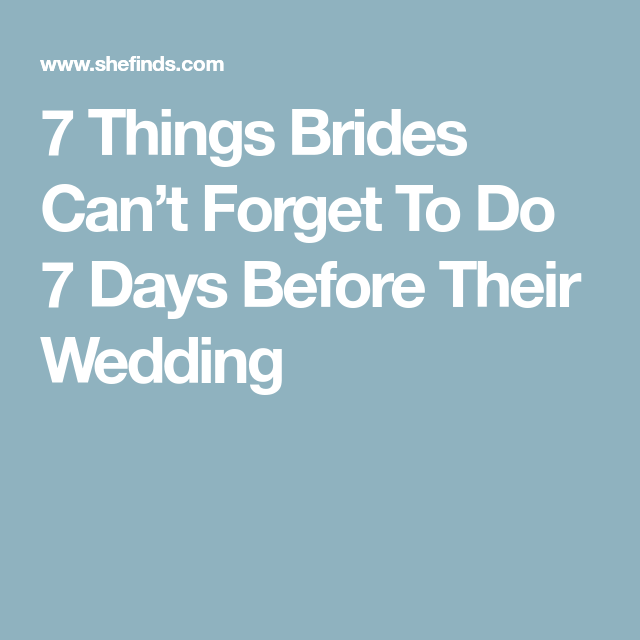 7 Things Brides Can T Forget To Do Days Before Their Wedding