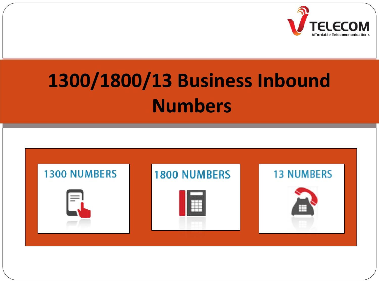 - Australian 1300/1800/13 inbound numbers help you to get more inbound calls than ordinary number. You make easier for your customers to contact with you.
