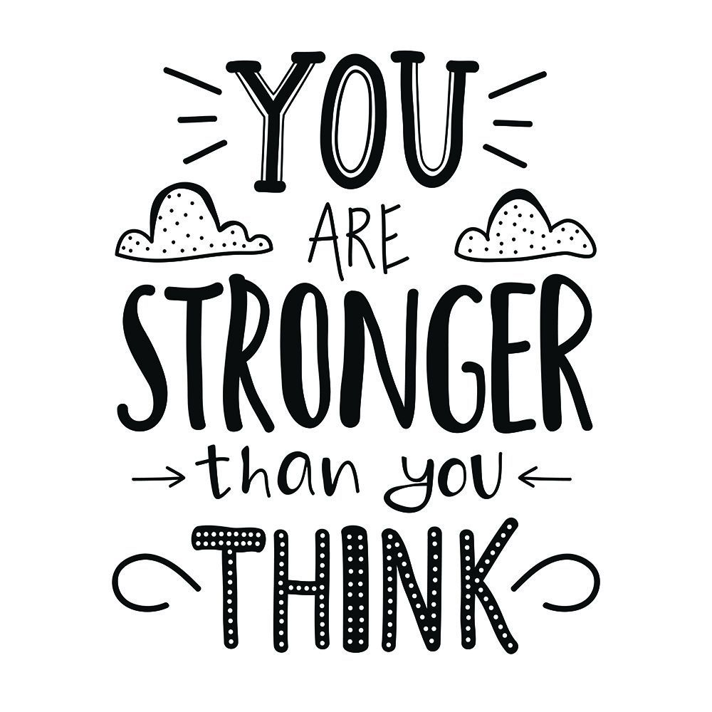 You are stronger than you think. Even if you are going