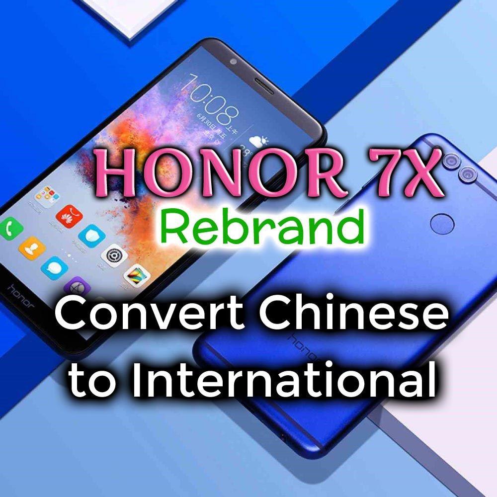 Honor 7X Rebrand (Convert Chinese to International