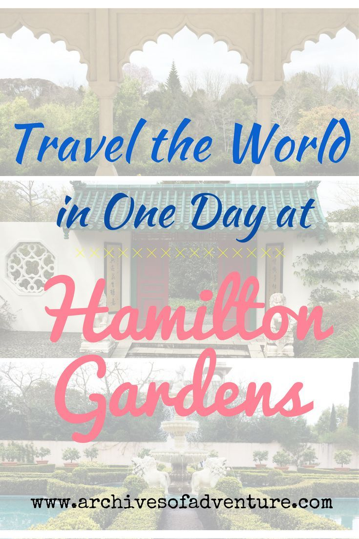 Travel The World In One Day At Hamilton Gardens With Images