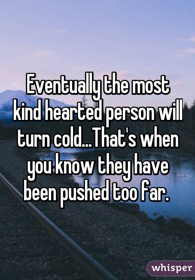 Cold Quotes Eventually The Most Kind Hearted Person Will Turn Coldthat's When