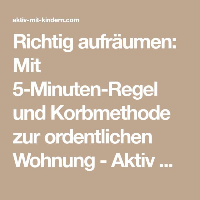 Richtig aufräumen: Mit 5-Minuten-Regel und Korbmethode zur ...