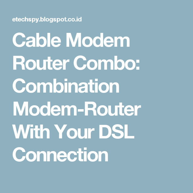 Cable Modem Router Combo: Combination Modem-Router With Your DSL ...
