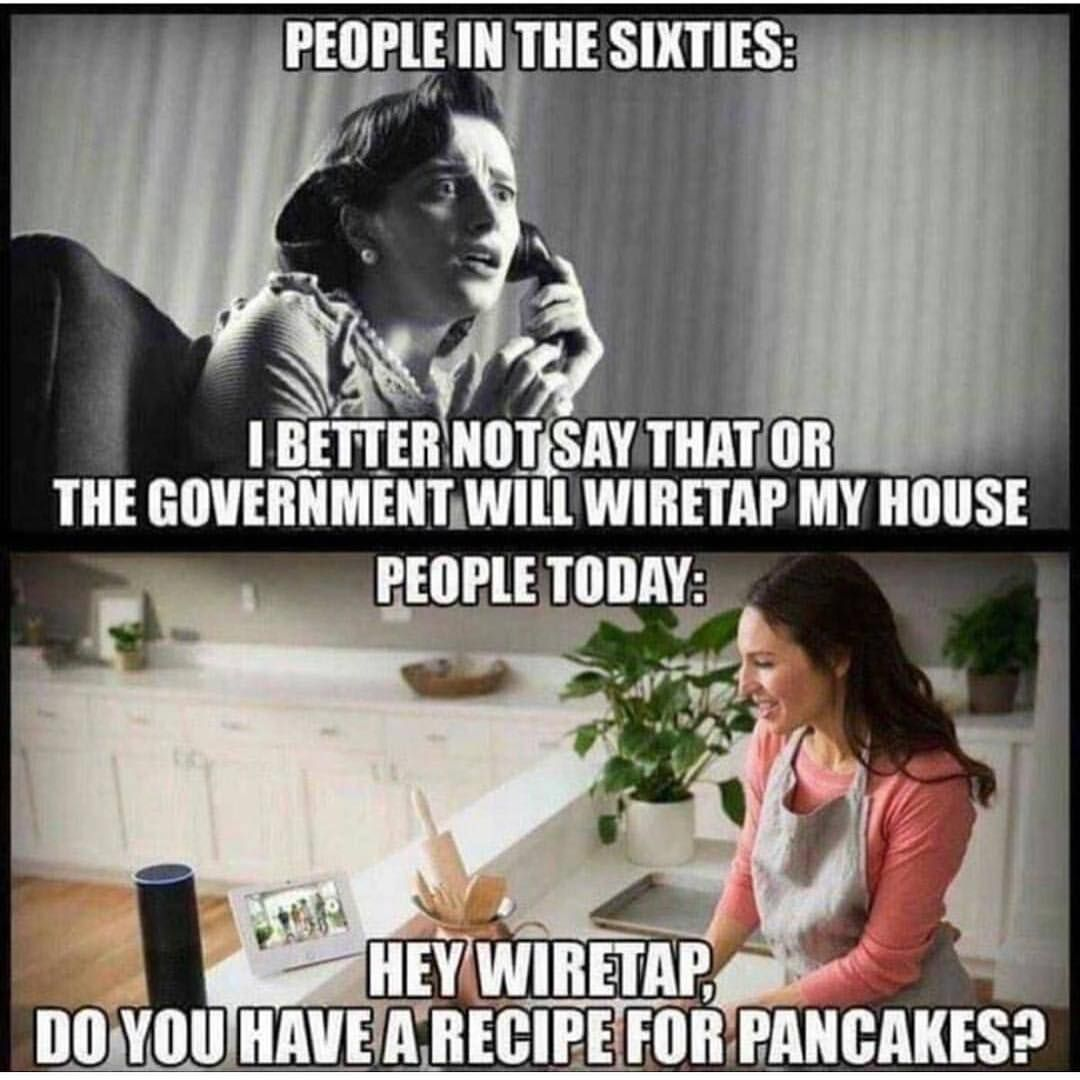 Image Result For Meme The Government Is Listening 2017 Alexa Stupid People Memes Morning Humor Funny Pictures Fails