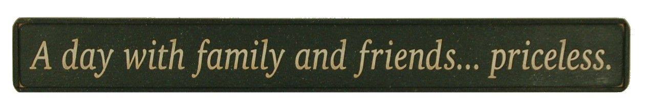 Country Marketplace - A day with family and friends… priceless. Wood Sign, $32.00 (http://www.countrymarketplaces.com/a-day-with-family-and-friends-priceless-wood-sign/)
