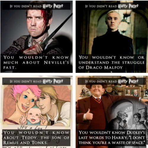 If you didn't READ Harry Potter, you wouldn't know...