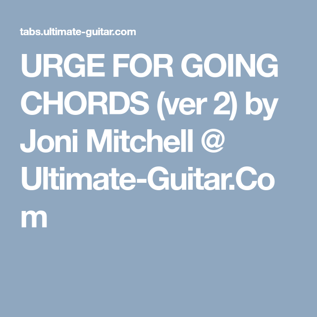 Urge For Going Chords Ver 2 By Joni Mitchell Ultimate Guitar