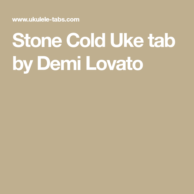 Stone Cold Uke tab by Demi Lovato | Pianos | Pinterest | Tablature ...