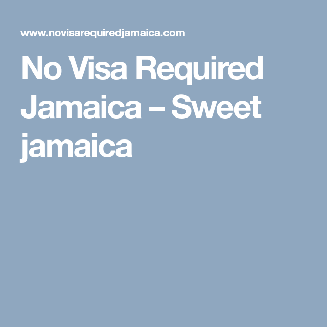 No Visa Required Jamaica Sweet Jamaica Jamaica Sweet Visa