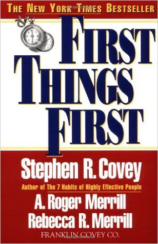 First Things First Stephen R Covey A Roger Merrill Rebecca R Merrill 9780684802039 Amazon Com Books Best Self Help Books Stephen Covey Self Help Books