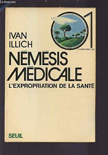 Amazon Fr Nemesis Medicale L Expropriation De La Sante Ivan Illich Livres Medical Sante Livres A Lire