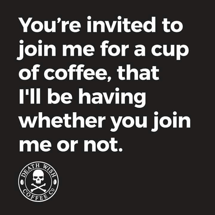 You Re Invited To Join Me For A Cup Of Coffee That I Ll Be Having