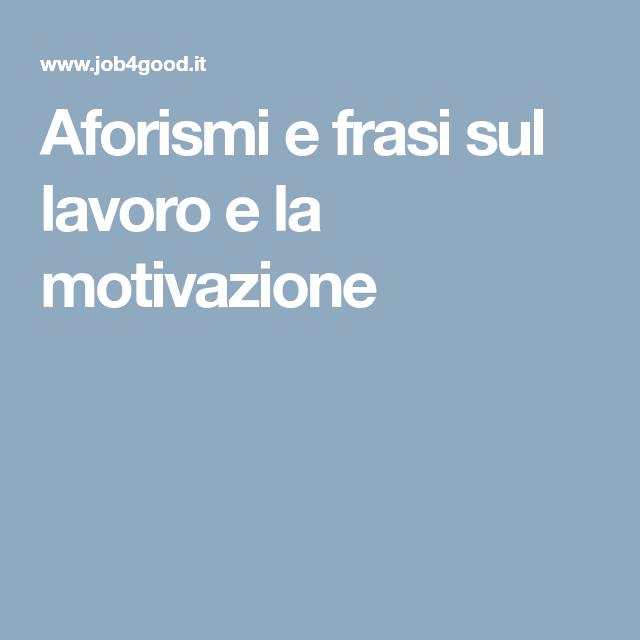 Aforismi E Frasi Sul Lavoro E La Motivazione Motivazione