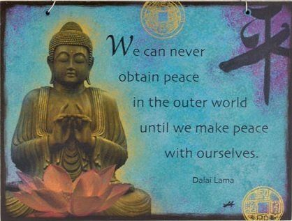 "Image result for ""We can never obtain peace in the outer world until we make peace with ourselves."" – His Holiness the Dalai Lama"