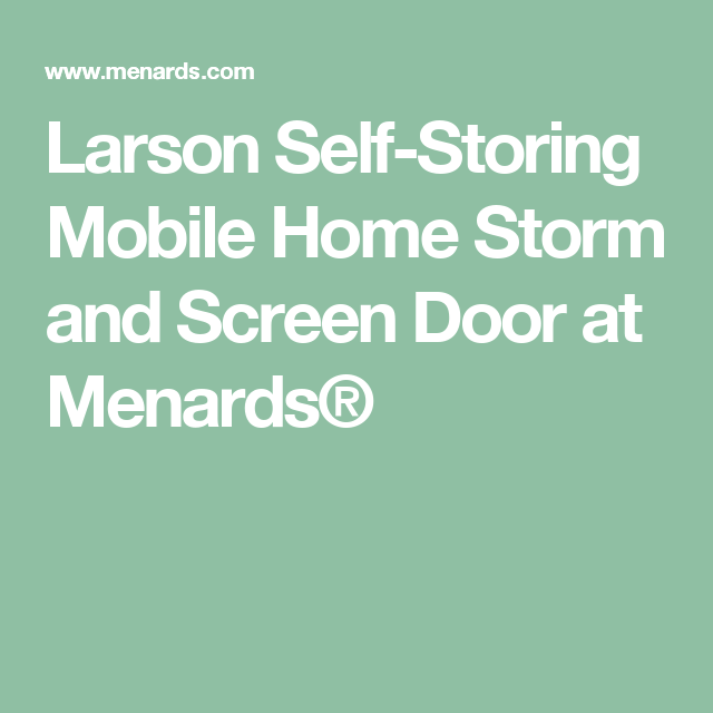 Larson Self Storing Mobile Home Storm And Screen Door At Menards Mobile Home Menards Screen Door
