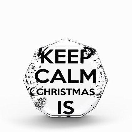 #KEEP CALM IT CHRISMAS IS COMING.ai Acrylic Award - #keepcalm
