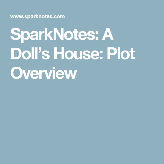Sparknotes A Doll S House Plot Overview Realism Pinterest