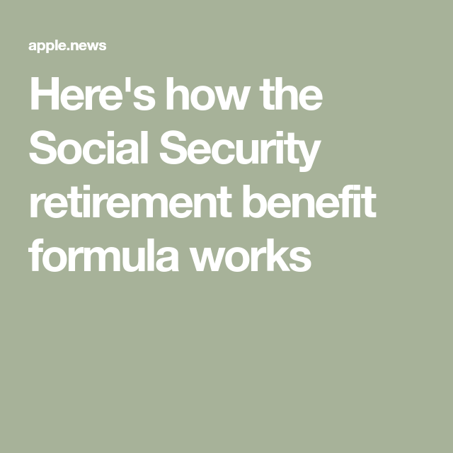 Here S How The Social Security Retirement Benefit Formula Works Retirement Benefits Social Security Benefits Retirement Retirement Advice
