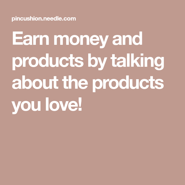 Earn Money And Products By Talking About The Products You