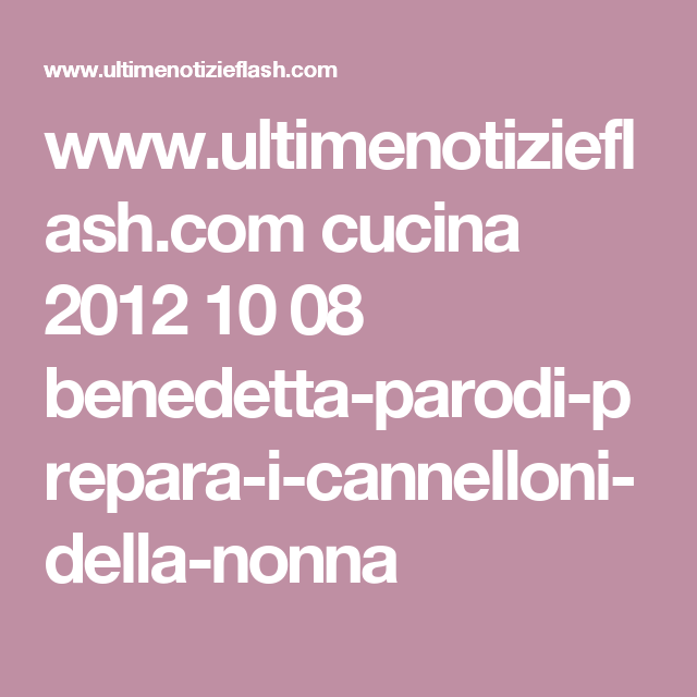 www.ultimenotizieflash.com cucina 2012 10 08 benedetta-parodi-prepara-i-cannelloni-della-nonna