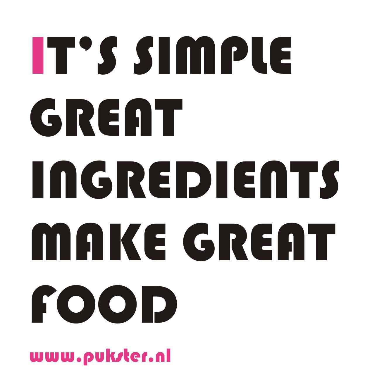 Simple Quotes Quote It's Simple Great Ingredients Make Great Food  Food