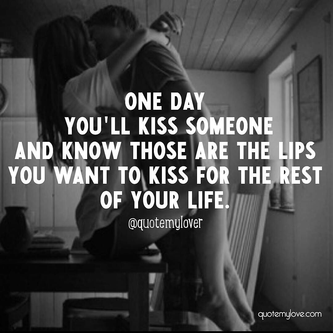 One Day You Ll Kiss Someone And You Know Those Are The Lips You Want To Kiss For The Rest Of Your Life Love Romantic Memes For Her Romantic Memes Lips Quotes
