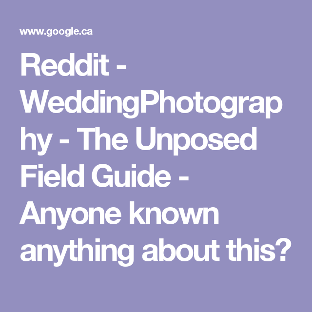 Reddit - WeddingPhotography - The Unposed Field Guide - Anyone known ...