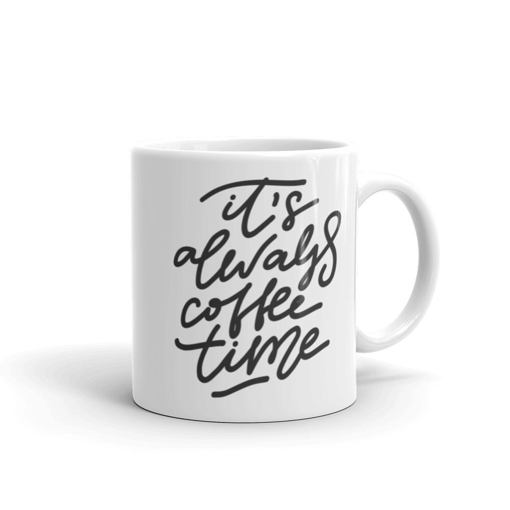 Its Always Coffee Time Coffee Mug Funny Coffee Quotes