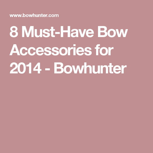 8 Must-Have Bow Accessories for 2014 - Bowhunter