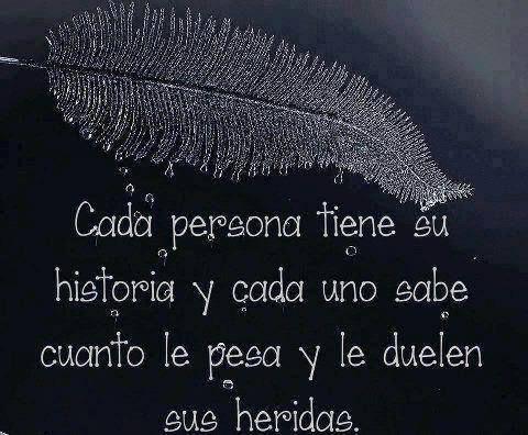 """""""Cada persona tiene su historia y cada uno sabe cuanto le pesa y le duelen sus heridas."""" #Citas #Frases @Candidman"""