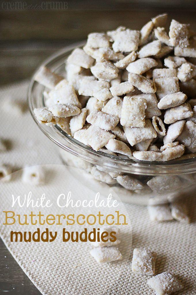 White Chocolate Butterscotch Buddies Creme De La Crumb Puppy Chow Recipes Sweet Snacks Chex Mix Recipes