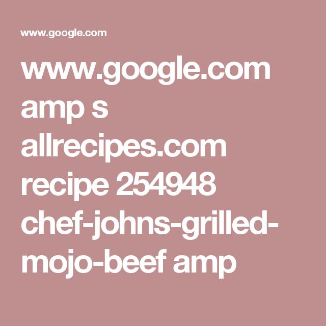 www.google.com amp s allrecipes.com recipe 254948 chef-johns-grilled-mojo-beef amp