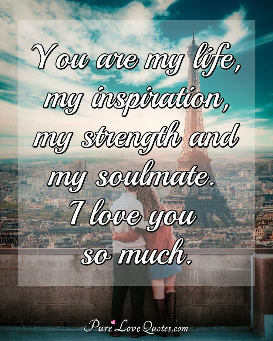 I Love You So Much You Are My Life Quotes in 10  My soulmate