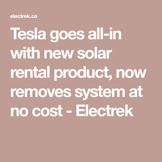 Tesla Goes All In With New Solar Rental Product Now Removes System At No Cost Electrek Tesla How To Remove Solar Power House
