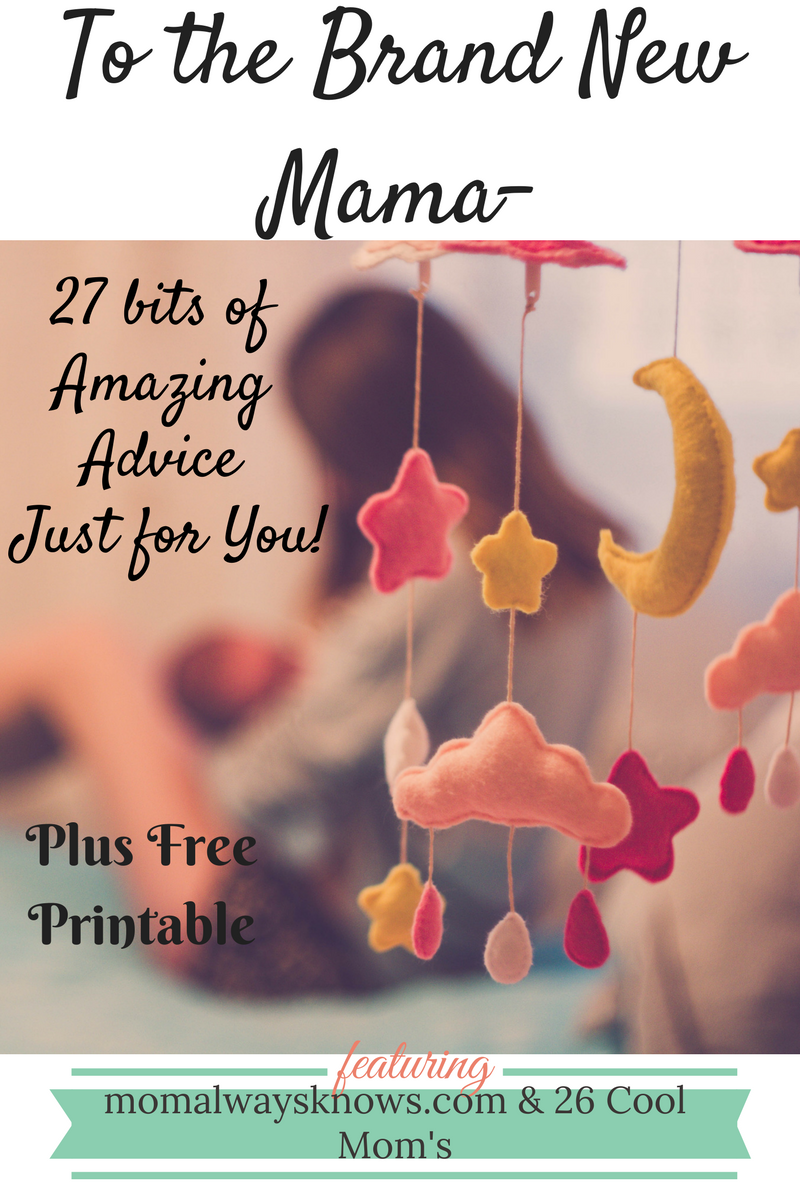To The Brand New Mama 27 Bits Of Amazing Advice And Tips Just For