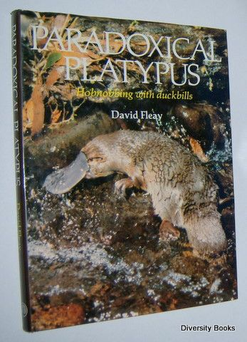 PARADOXICAL PLATYPUS : Hobnobbing with Duckbills, by David Fleay