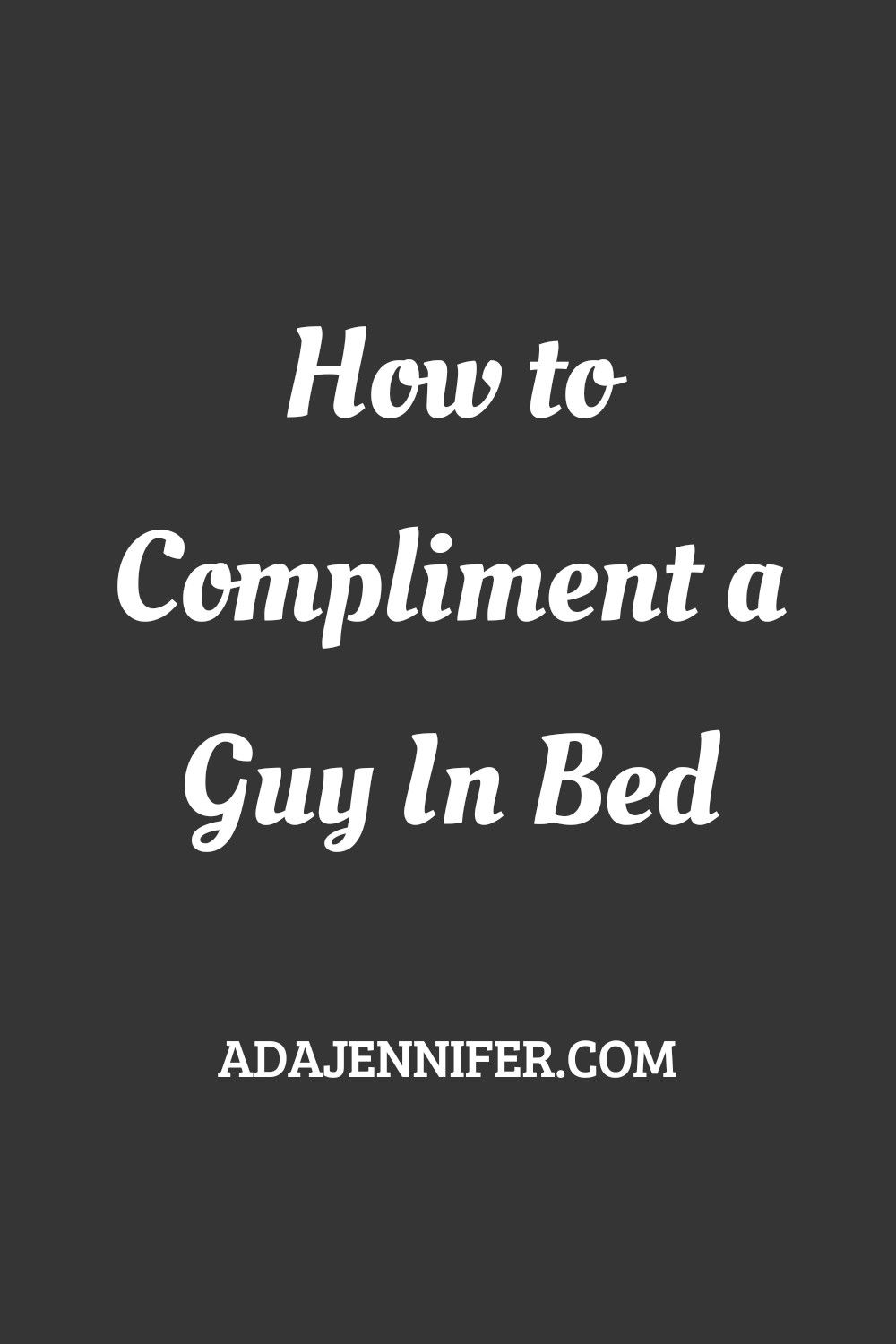 How To Compliment A Guy In Bed Compliment For Guys Funny Compliments Compliments