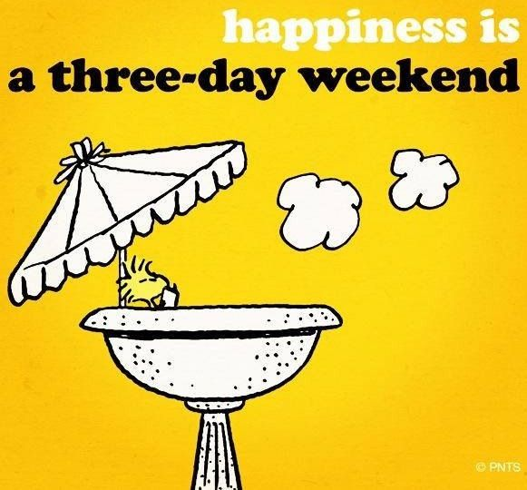Happiness is a 3-day weekend\
